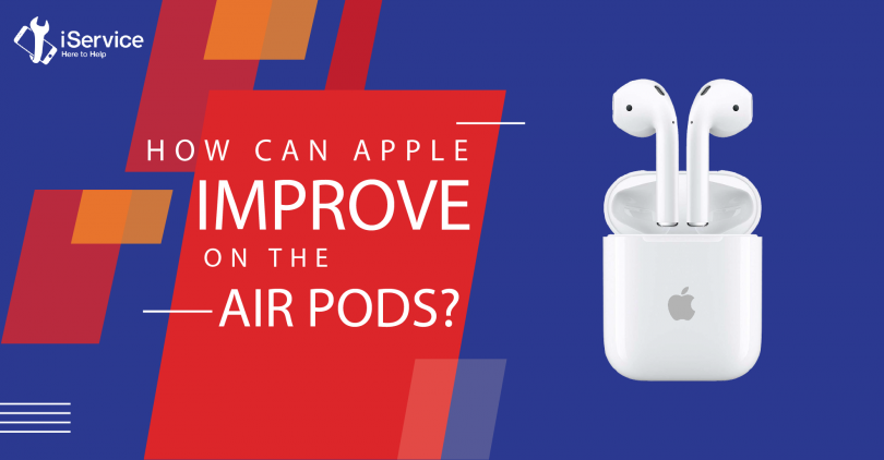 How Can Apple Improve on the Air Pods - iService Blog